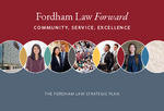 Fordham Law Forward: Community, Service, Excellence: The Fordham Law Strategic Plan by Fordham Law School