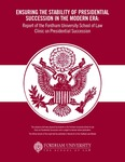 Ensuring the Stability of Presidential Succession in the Modern Era: Report of the Fordham University School of Law Clinic on Presidential Succession